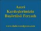 Azeri Karde?lerimizin Ba?&#246 Rt&#252 S&#252 Feryad?