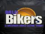 Bald Bikers & The Women Who Love Them!