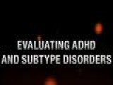 MedicalCrossfire.com - ADHD: Evaluating ADHD