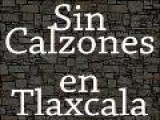 Tlaxcala Party 1 Sin Calzones
