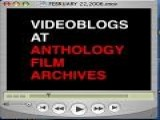 VIDEOBLOGS AT ANTHOLOGY FILM ARCHIVES February 22, 2006