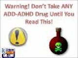 Warning! Don&apos T Take Any ADD-ADHD Drugs Until You Read This!