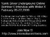 Yanik Silver Underground Online Seminar 5 Interview With Mister X Free Bonus When You Register By February 10th 16 Days Until Final Bonuses And Prices Discounts Expires Underground Online Seminar&#174 5 February 20-22, 2009 Undisclosed Location &#8211 Was
