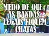 MEDO DE QUE AS BANDAS LEGAIS FIQUEM