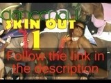 Dancehall Skin Out 1